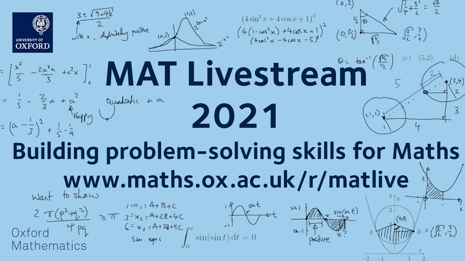 MAT Livestream 2021. Building problem-solving skills for Maths. www.maths.ox.ac.uk/r/matlive