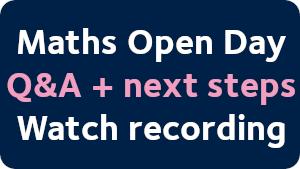 Maths Open Day. Q&A + next steps. Watch recording.