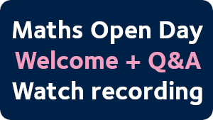 Maths Open Day. Welcome + Q&A. Watch recording.