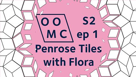 OOMC Season 2 episode 1. Penrose Tiles with Flora