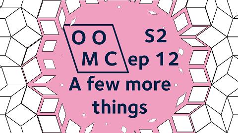 OOMC Season 2 Episode 12. A few more things.