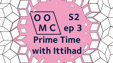 OOMC Season 2 episode 3. Prime Time with Ittihad