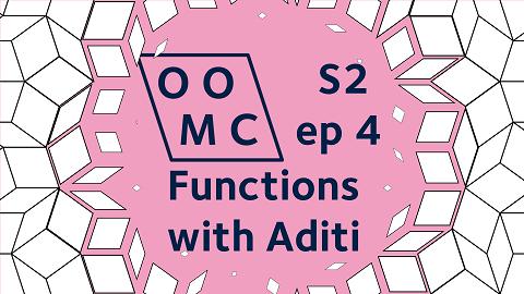OOMC Season 2 Episode 4. Functions with Aditi
