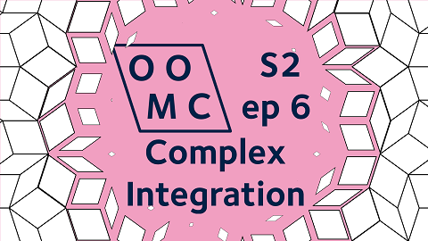 OOMC Season 2 Episode 6. Complex Integration.