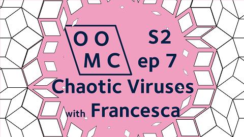 OOMC Season 2 Episode 7. Chaotic Viruses with Francesca