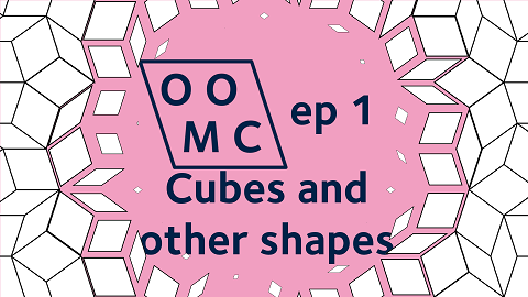 OOMC ep 1 Cubes and other shapes