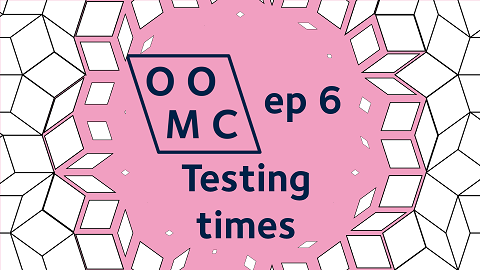OOMC episode 6. Testing times
