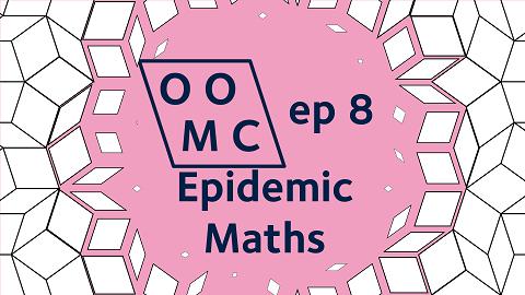 OOMC episode 8. Epidemic Maths